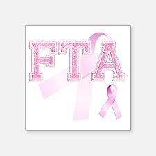 """FTA initials, Pink Ribbon, Square Sticker 3"""" x 3"""""""