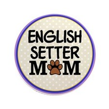 "English Setter Dog Mom 3.5"" Button"