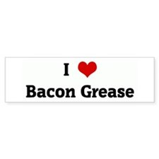 I Love Bacon Grease Bumper Bumper Sticker