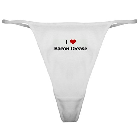 I Love Bacon Grease Classic Thong