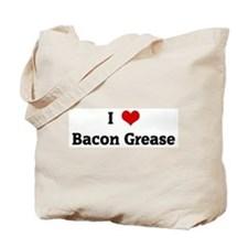 I Love Bacon Grease Tote Bag