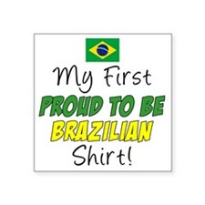 """First Proud To Be Brazilian Square Sticker 3"""" x 3"""""""