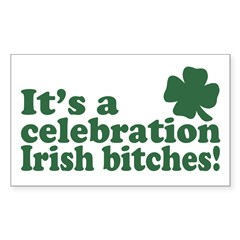 It's a celebration Irish Bitches Sticker (Rectangu