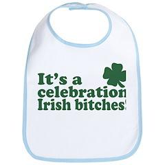 It's a celebration Irish Bitches Bib