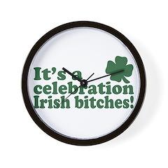 It's a celebration Irish Bitches Wall Clock