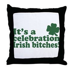 It's a celebration Irish Bitches Throw Pillow