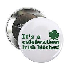 It's a celebration Irish Bitches 2.25