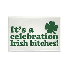 It's a celebration Irish Bitches Rectangle Magnet