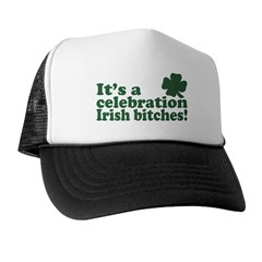 It's a celebration Irish Bitches Trucker Hat