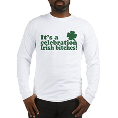 It's a celebration Irish Bitches Long Sleeve T-Shi
