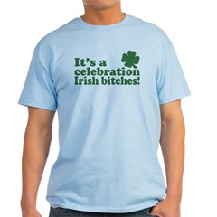 It's a celebration Irish Bitches T-Shirt
