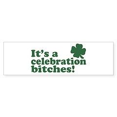 It's a celebration bitches! Bumper Bumper Sticker