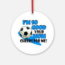 So Good Soccer Round Ornament