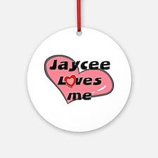 jaycee loves me  Ornament (Round)
