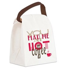 You Had Me at Hot Coffee Canvas Lunch Bag