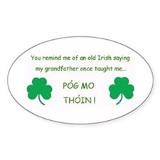 You remind me of old Irish saying Pog Mo Thoin Stk