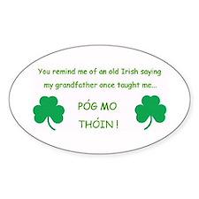 You remind me of old Irish saying Pog Mo Thoin Stk
