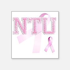 """NTU initials, Pink Ribbon, Square Sticker 3"""" x 3"""""""