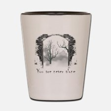 You are Never Alone Shot Glass