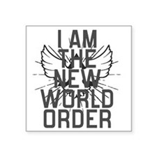 "I am The New World Order Square Sticker 3"" x 3"""