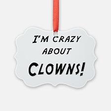 Im crazy about CLOWNS Ornament