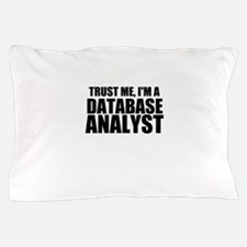 Trust Me, I'm A Database Analyst Pillow Case