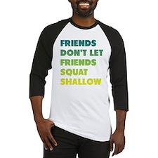 Friends Dont Let Friends Squat Shallow Baseball Je
