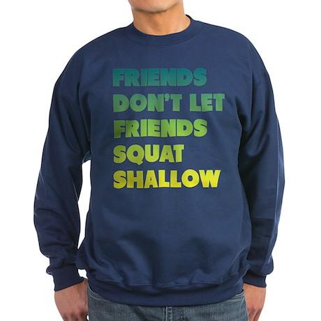 Friends Dont Let Friends Squat Shallow Sweatshirt
