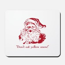 Don't Eat The Yellow Snow Mousepad