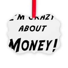 Im crazy about MONEY Ornament