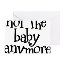 Not the Baby Anymore Greeting Card