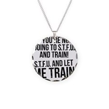 stup and let me train Necklace
