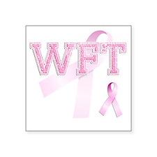 """WFT initials, Pink Ribbon, Square Sticker 3"""" x 3"""""""