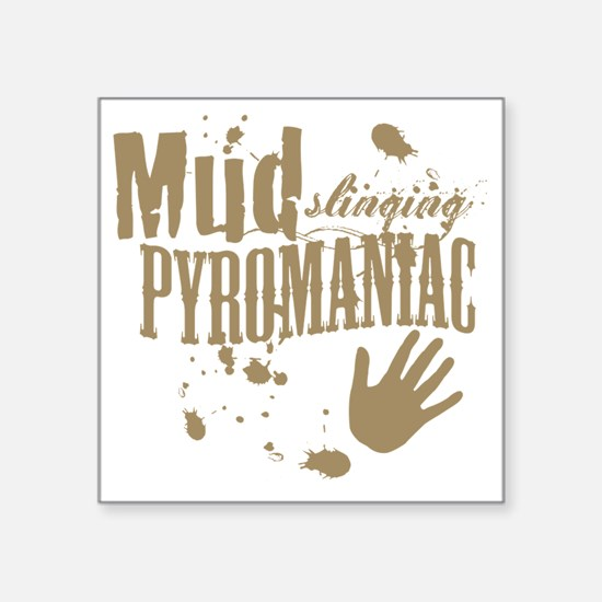 "Mud Slinging Pyromaniac Square Sticker 3"" x 3"""