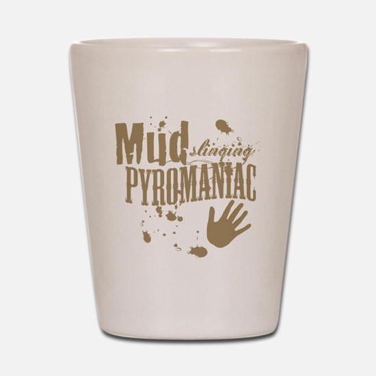 Mud Slinging Pyromaniac Shot Glass