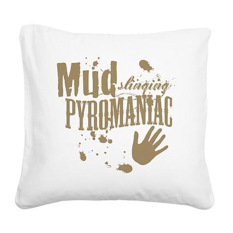 Mud Slinging Pyromaniac Square Canvas Pillow