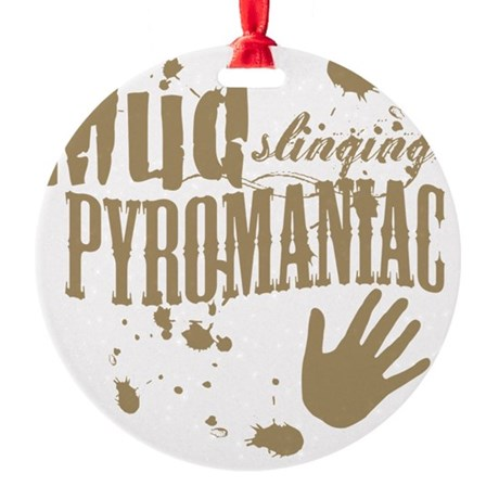 Mud Slinging Pyromaniac Round Ornament