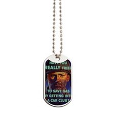 HAVE YOU REALLY TRIED TO SAVE GAS BY GETT Dog Tags