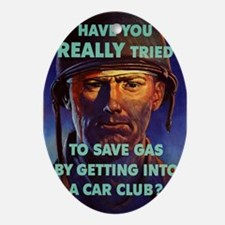 HAVE YOU REALLY TRIED TO SAVE GAS BY Oval Ornament