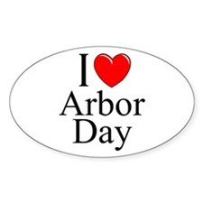"""""""I Love (Heart) Arbor Day"""" Oval Decal"""