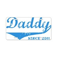 Daddy Since 2011 Aluminum License Plate