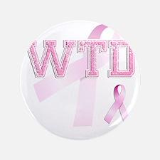 """WTD initials, Pink Ribbon, 3.5"""" Button"""
