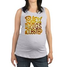 Sex Drugs  Dubstep Maternity Tank Top