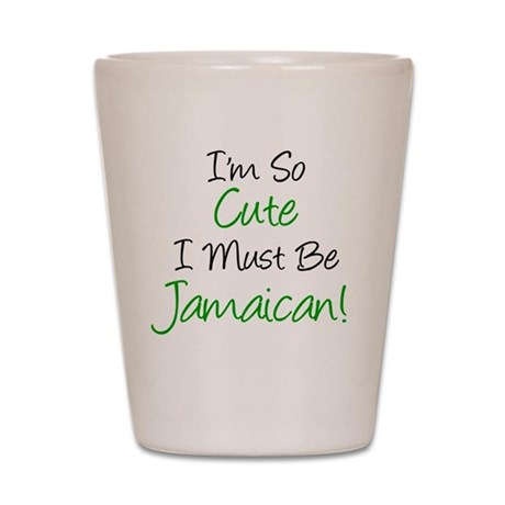 So Cute Must Be Jamaican Shot Glass