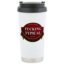 Fucking Typical Travel Mug