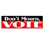 Don't Mourn, Vote (bumper sticker)