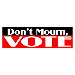 Don't Mourn, Vote (bumper sticker)