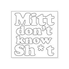 "Mitt dont know shit Square Sticker 3"" x 3"""