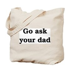 Ask Your Dad Tote Bag