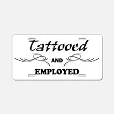 Tattooed and Employed Aluminum License Plate